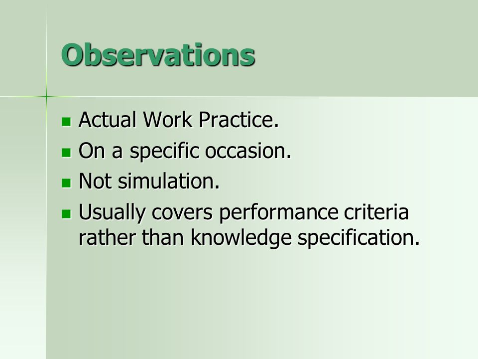 Observations Actual Work Practice. Actual Work Practice. On a specific occasion. On a specific occasion. Not simulation. Not simulation. Usually cover