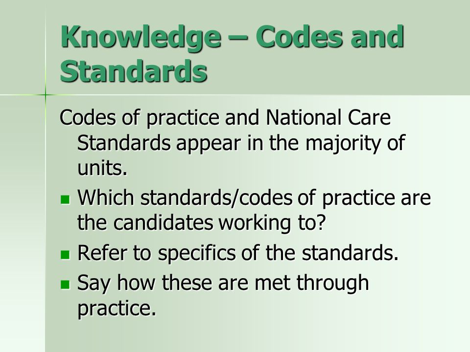 Knowledge – Codes and Standards Codes of practice and National Care Standards appear in the majority of units. Which standards/codes of practice are t
