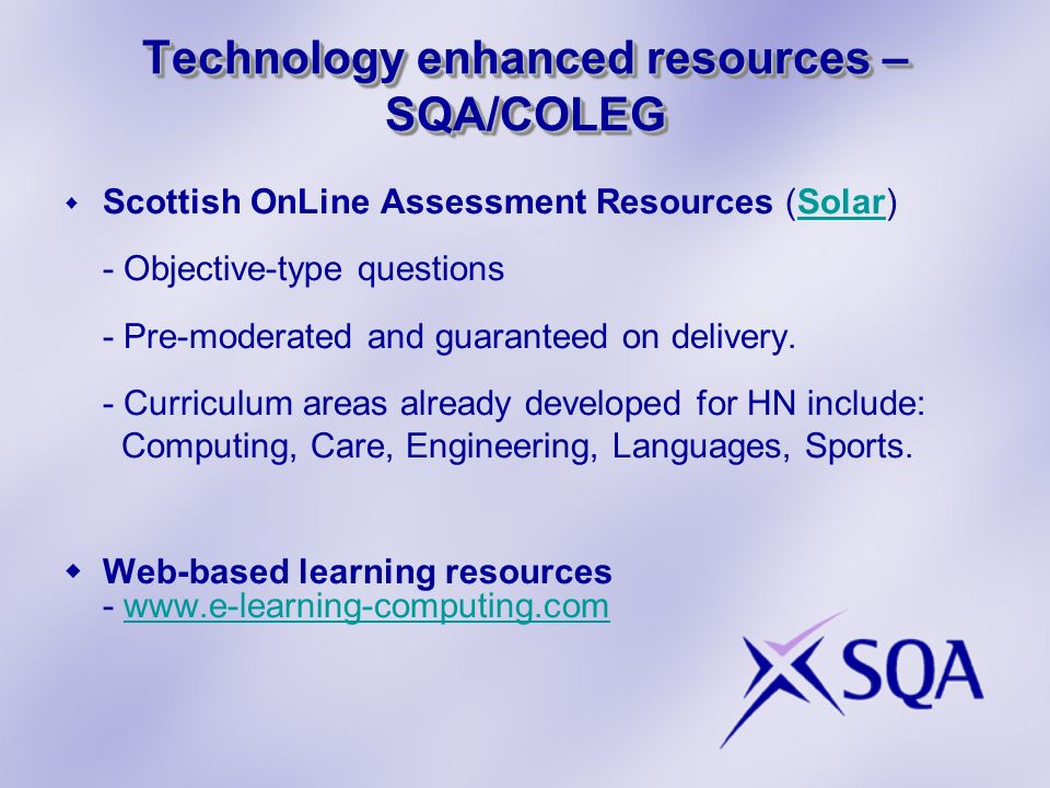 Technology enhanced resources – SQA/COLEG Scottish OnLine Assessment Resources (Solar) - Objective-type questions - Pre-moderated and guaranteed on de