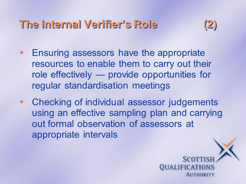 The Internal Verifiers Role(2) Ensuring assessors have the appropriate resources to enable them to carry out their role effectively provide opportunit