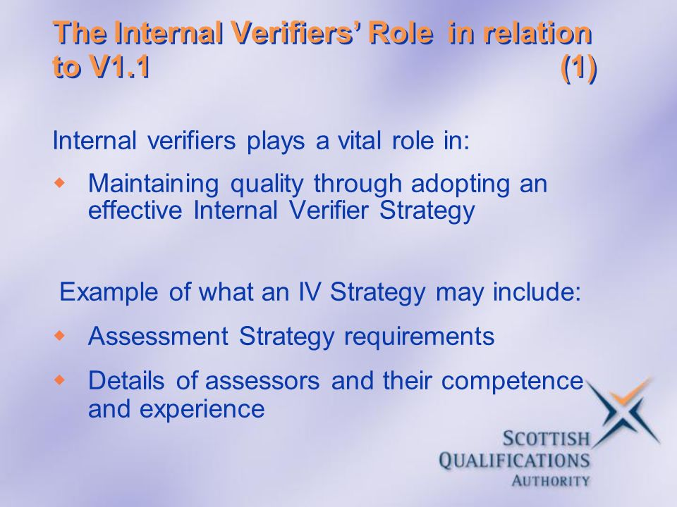 The Internal Verifiers Rolein relation to V1.1(1) Internal verifiers plays a vital role in: Maintaining quality through adopting an effective Internal