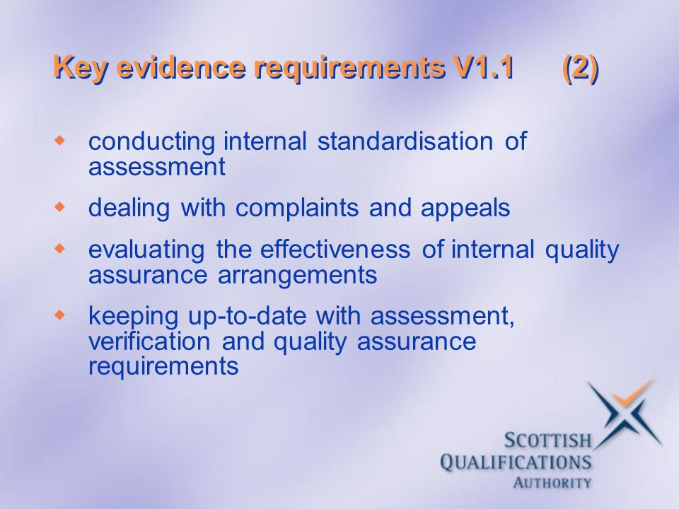 Key evidence requirements V1.1(2) conducting internal standardisation of assessment dealing with complaints and appeals evaluating the effectiveness o