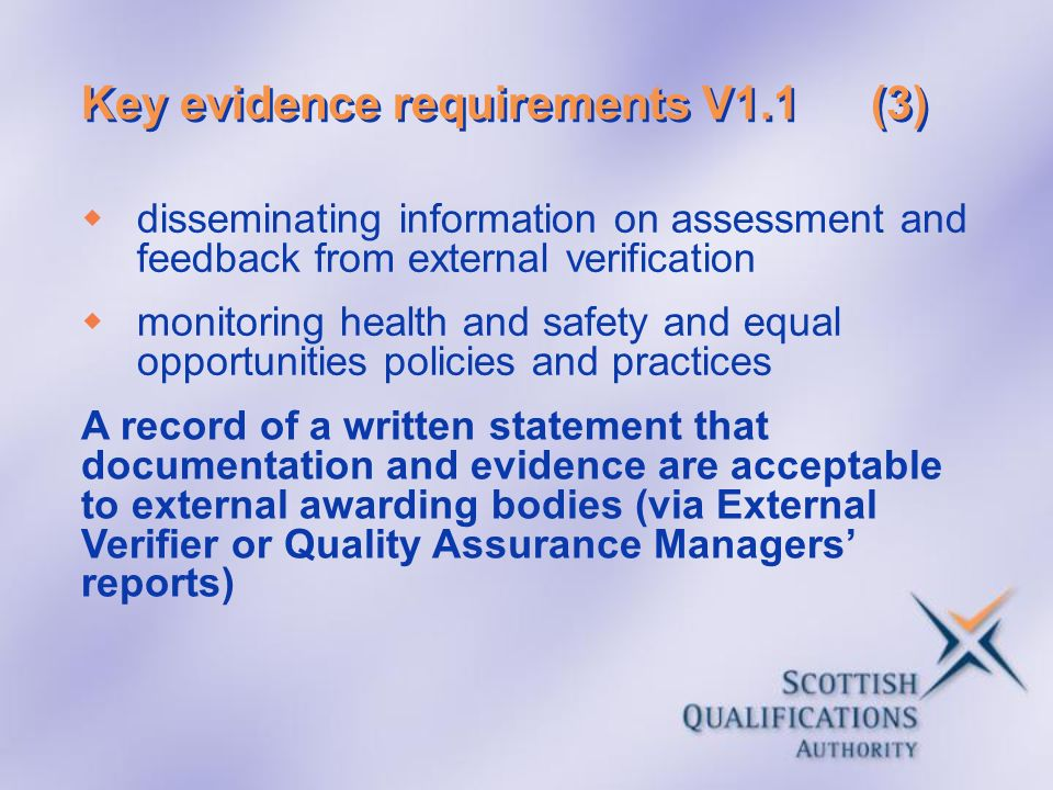 Key evidence requirements V1.1(3) disseminating information on assessment and feedback from external verification monitoring health and safety and equ