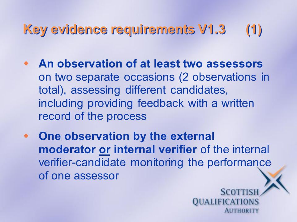 Key evidence requirements V1.3(1) An observation of at least two assessors on two separate occasions (2 observations in total), assessing different ca