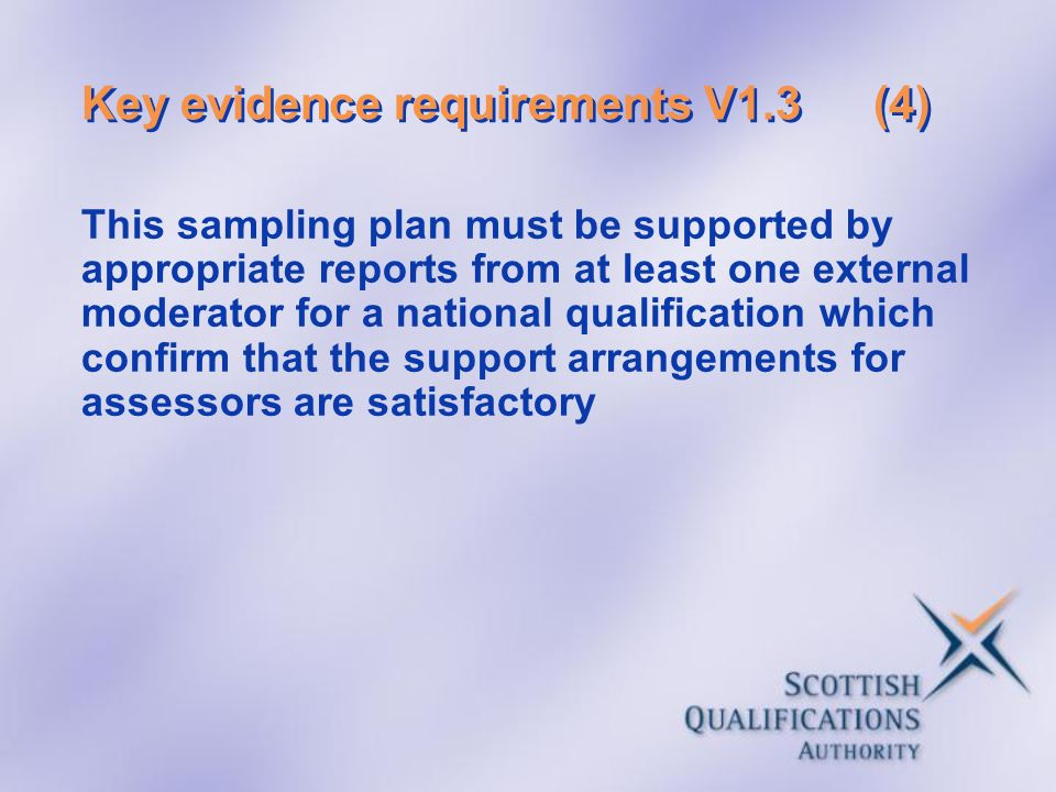 Key evidence requirements V1.3(4) This sampling plan must be supported by appropriate reports from at least one external moderator for a national qual