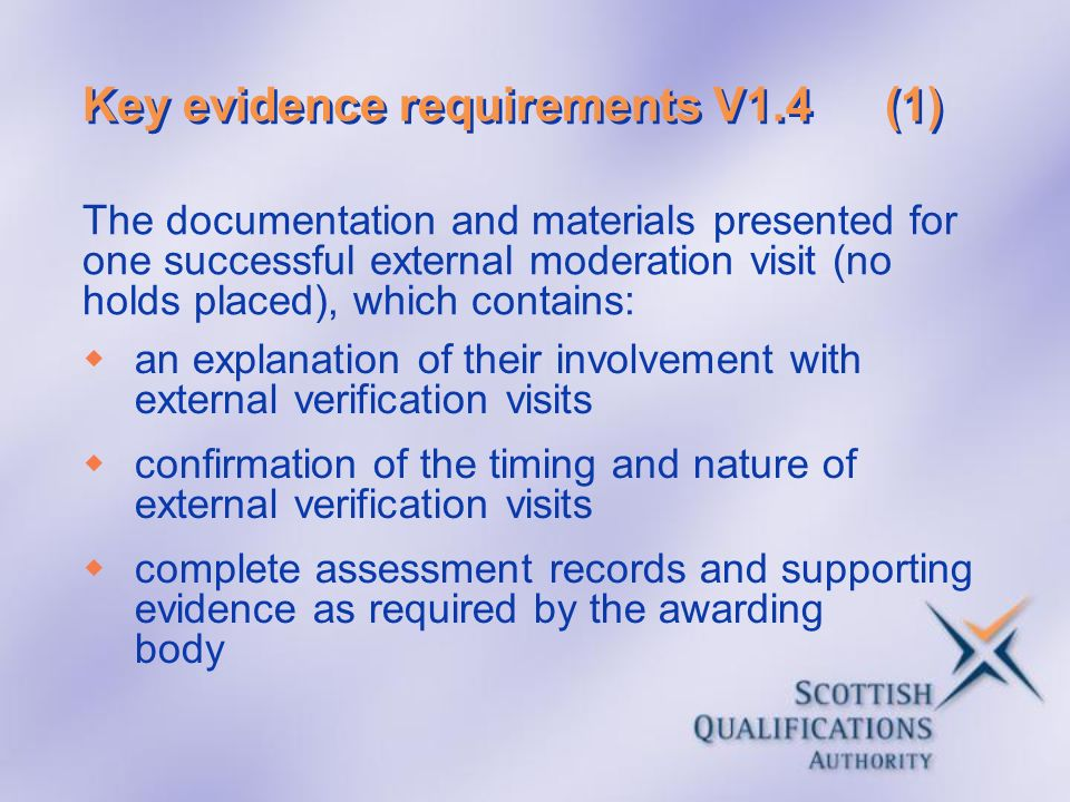 Key evidence requirements V1.4(1) an explanation of their involvement with external verification visits confirmation of the timing and nature of exter