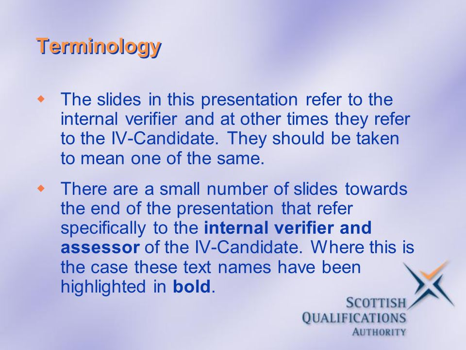 Terminology The slides in this presentation refer to the internal verifier and at other times they refer to the IV-Candidate. They should be taken to