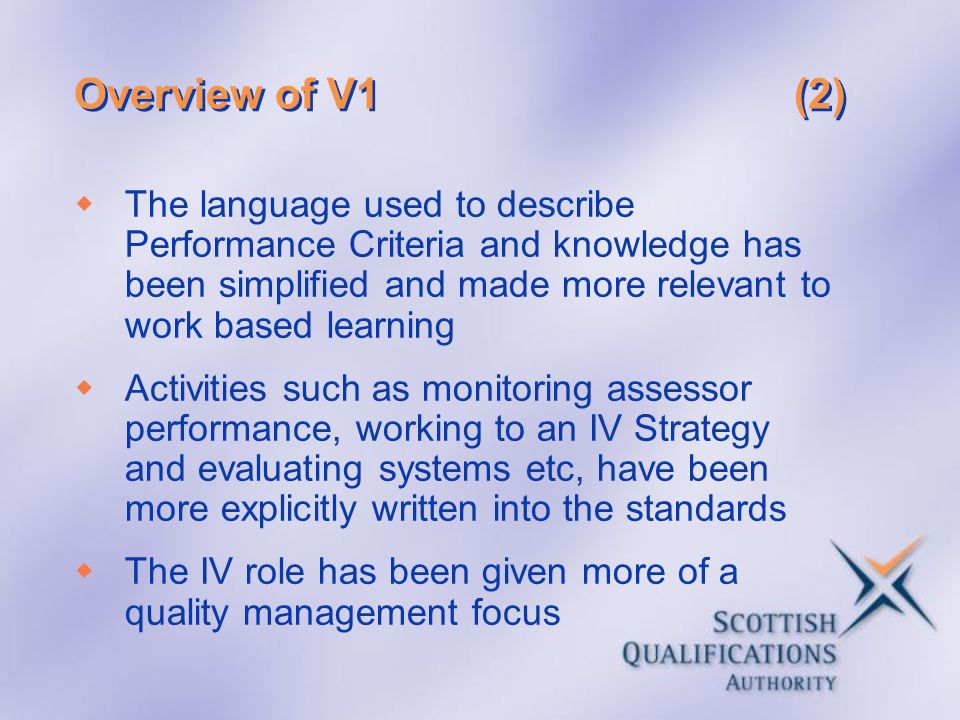 Overview of V1 (2) The language used to describe Performance Criteria and knowledge has been simplified and made more relevant to work based learning