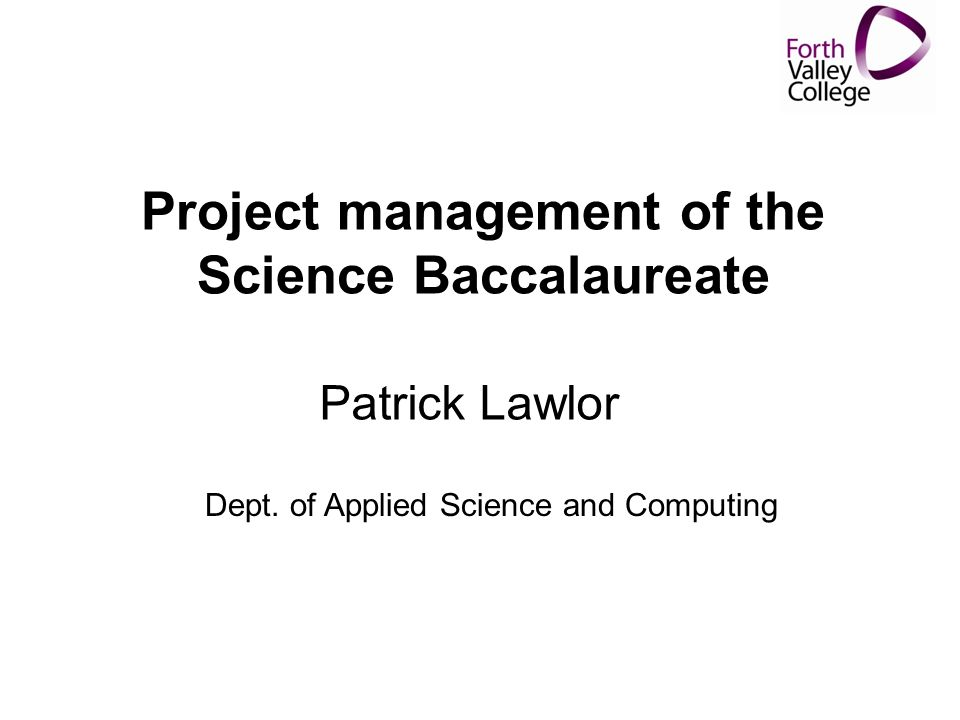 Project management of the Science Baccalaureate Patrick Lawlor Dept.