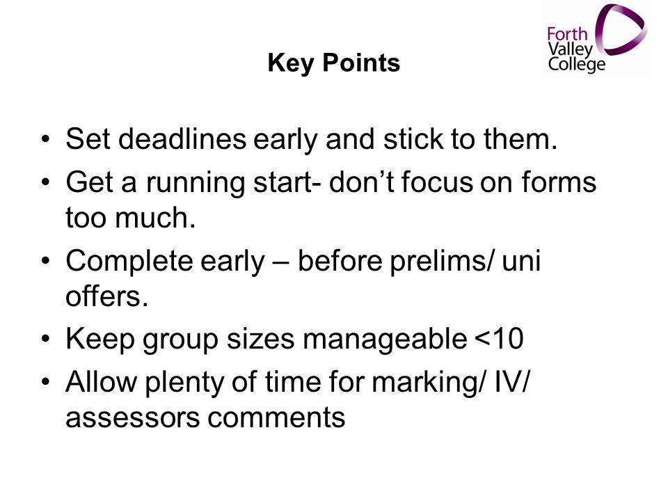 Key Points Set deadlines early and stick to them.