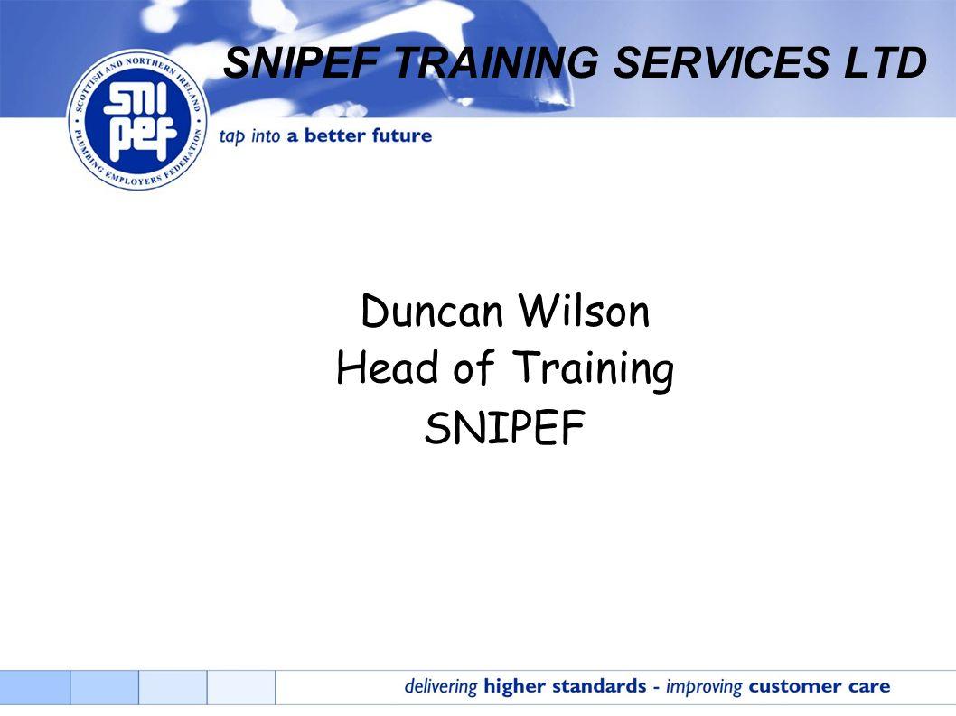 SNIPEF TRAINING SERVICES LTD Duncan Wilson Head of Training SNIPEF