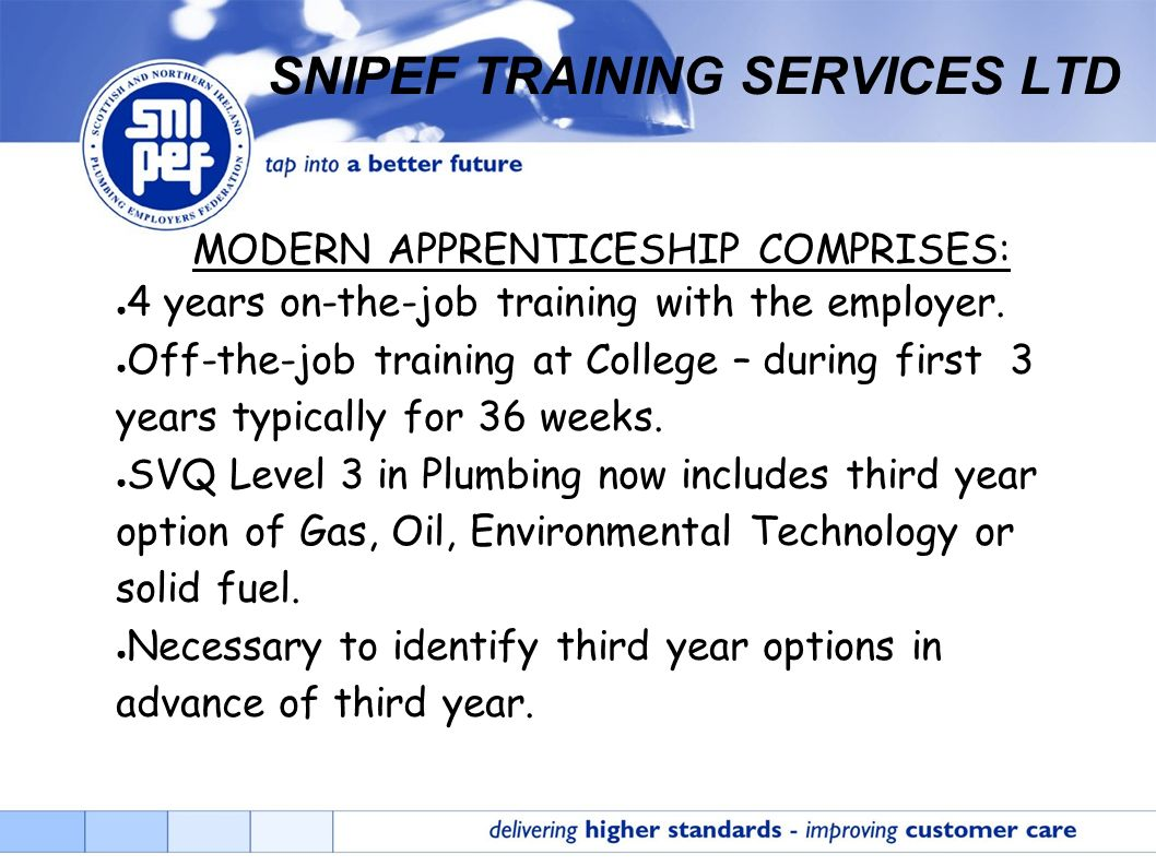 SNIPEF TRAINING SERVICES LTD MODERN APPRENTICESHIP COMPRISES: 4 years on-the-job training with the employer. Off-the-job training at College – during