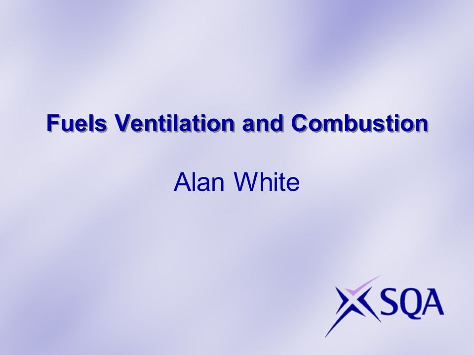 Fuels Ventilation and Combustion Alan White