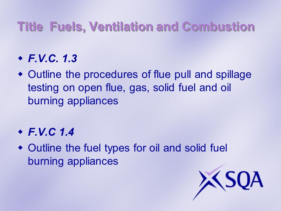 Title Fuels, Ventilation and Combustion F.V.C 1.5 Qualifications and Supervision F.V.C 1.6 Outline the requirements for the installation of a gas appliance