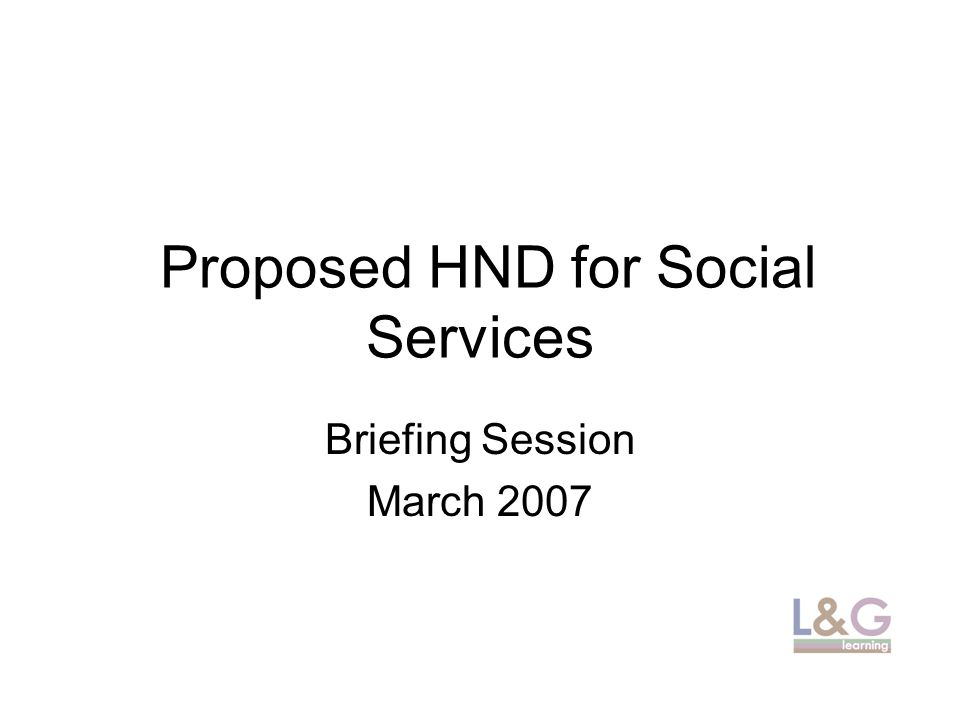 Proposed HND for Social Services Briefing Session March 2007
