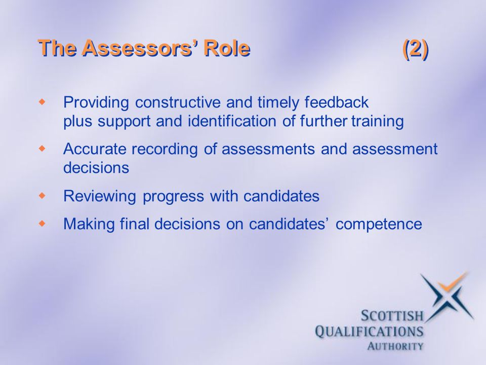 The Assessors Role(2) Providing constructive and timely feedback plus support and identification of further training Accurate recording of assessments