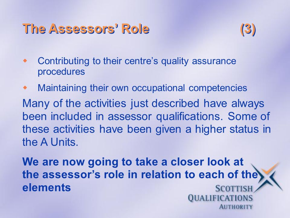 The Assessors Role(3) Contributing to their centres quality assurance procedures Maintaining their own occupational competencies Many of the activitie