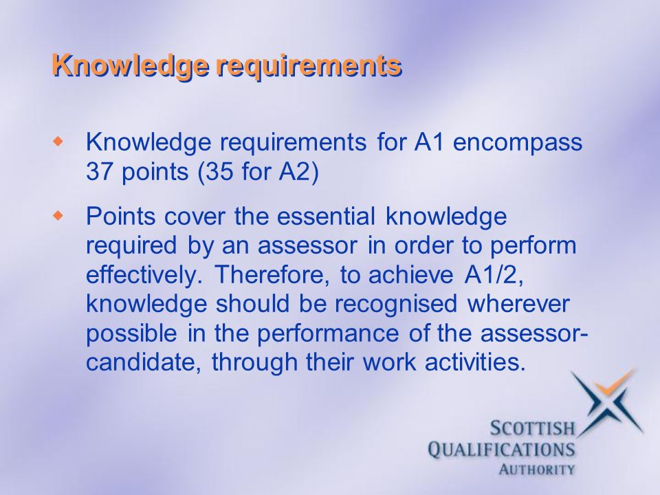 Knowledge requirements Knowledge requirements for A1 encompass 37 points (35 for A2) Points cover the essential knowledge required by an assessor in o