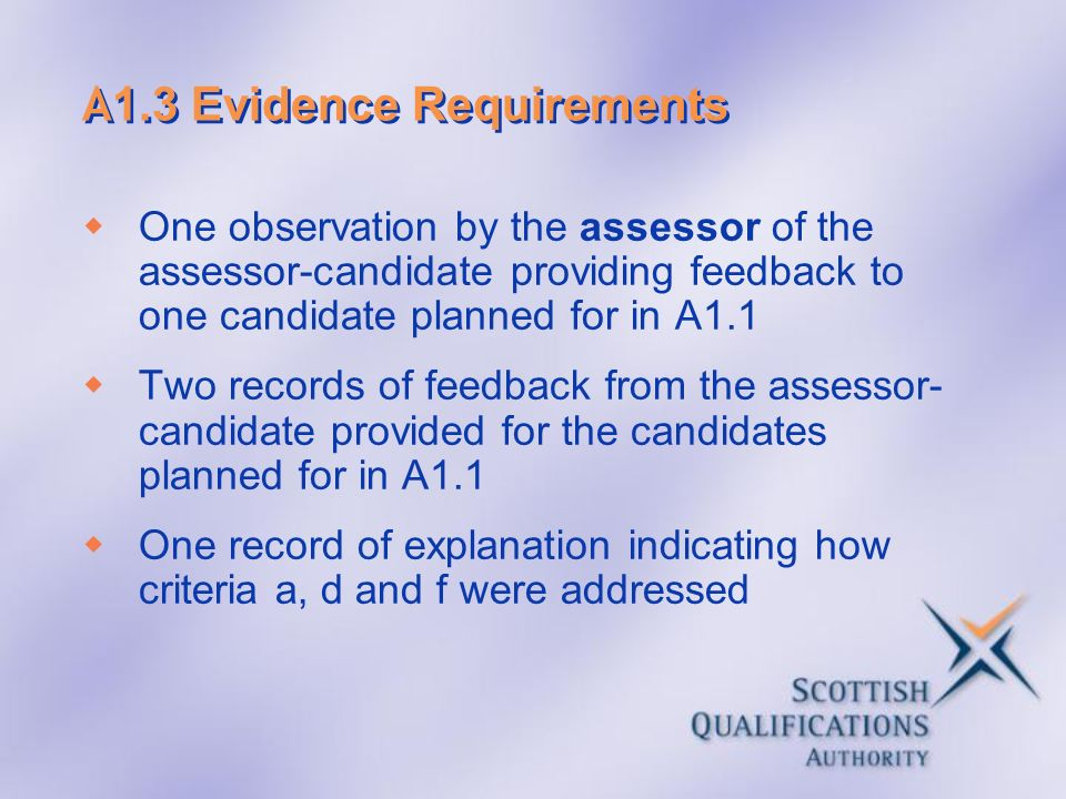 A 1.3 Evidence Requirements One observation by the assessor of the assessor-candidate providing feedback to one candidate planned for in A1.1 Two reco