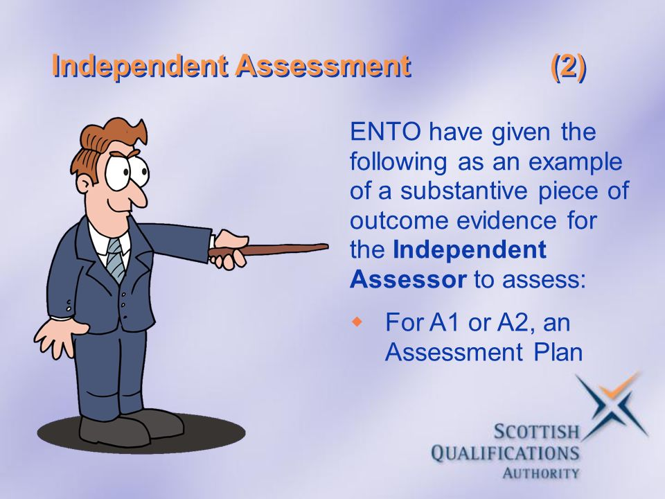 Independent Assessment(2) ENTO have given the following as an example of a substantive piece of outcome evidence for the Independent Assessor to asses