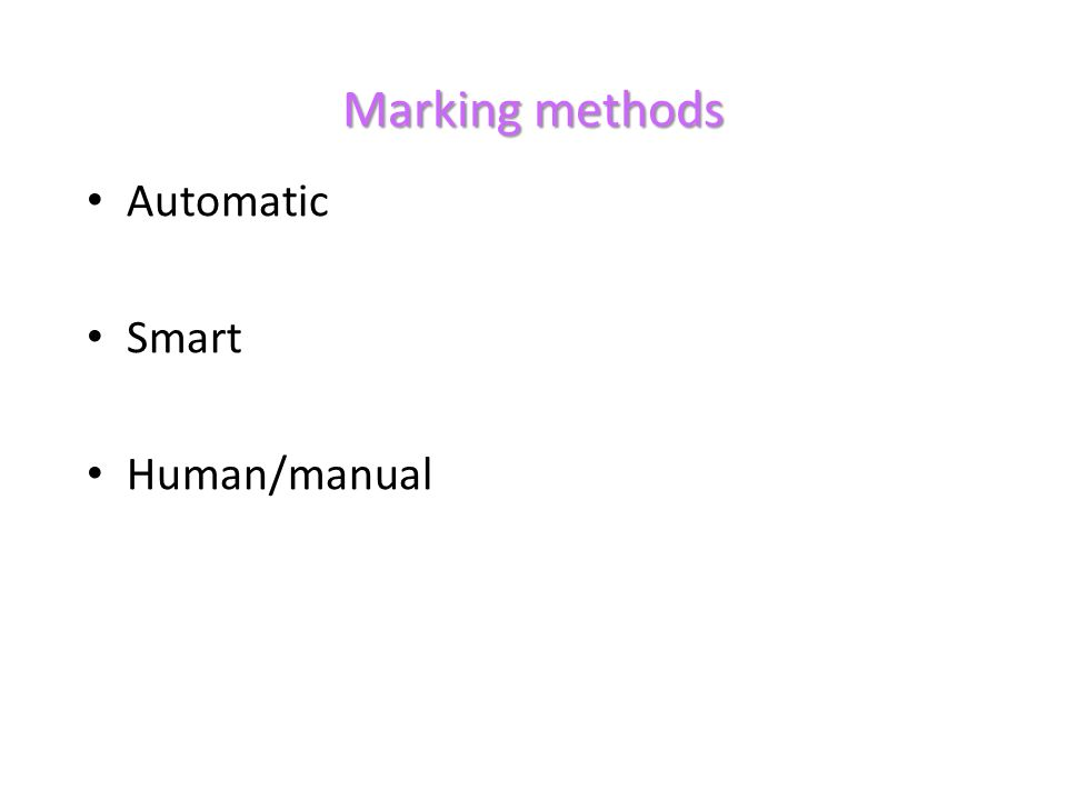 Marking methods Automatic Smart Human/manual