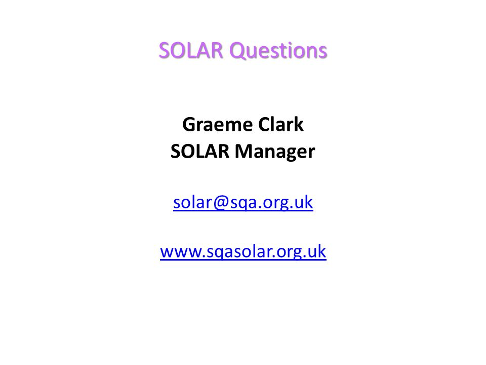 SOLAR Questions Graeme Clark SOLAR Manager solar@sqa.org.uk www.sqasolar.org.uk