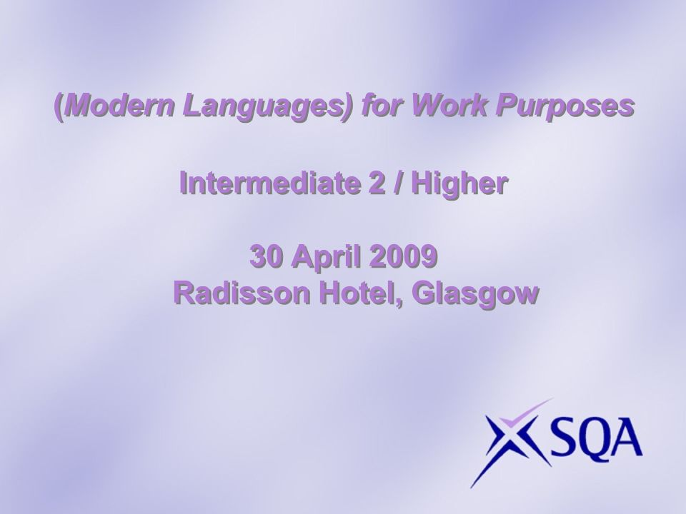 (Modern Languages) for Work Purposes Intermediate 2 / Higher 30 April 2009 Radisson Hotel, Glasgow