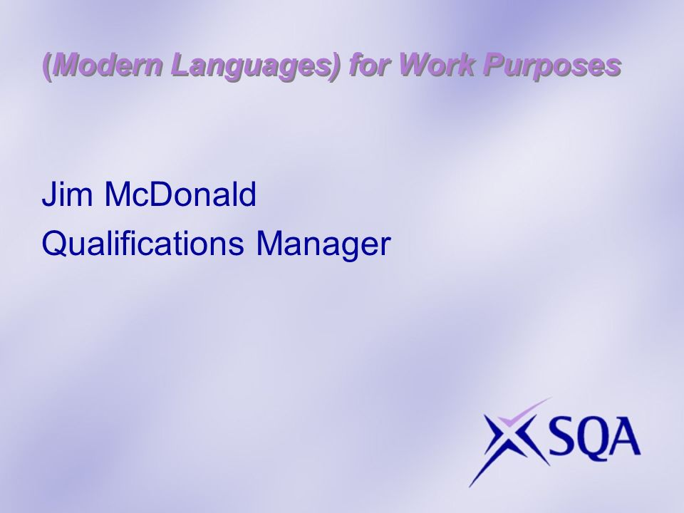 (Modern Languages) for Work Purposes Jim McDonald Qualifications Manager