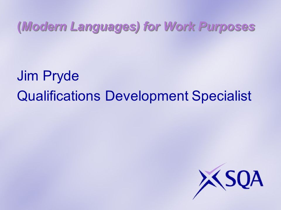 (Modern Languages) for Work Purposes Jim Pryde Qualifications Development Specialist