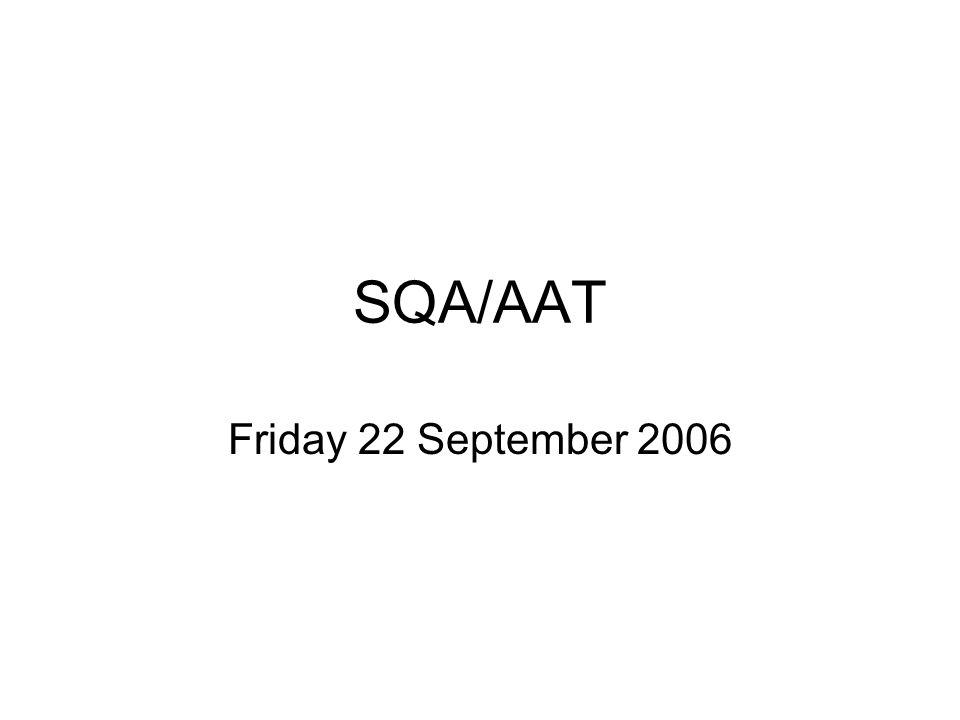 SQA/AAT Friday 22 September 2006
