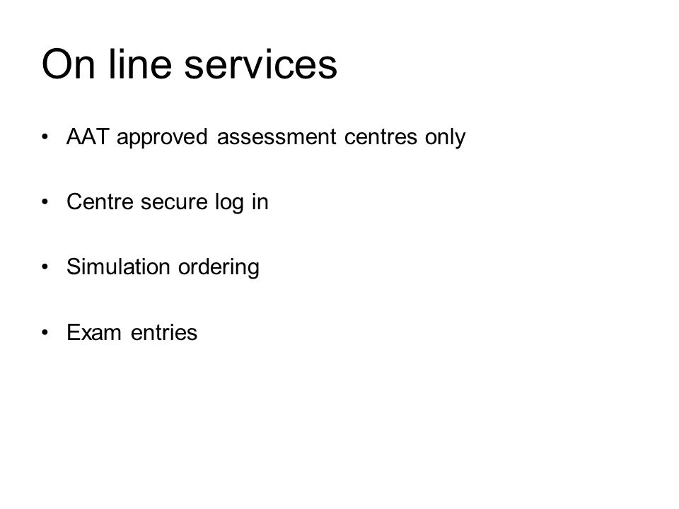 On line services AAT approved assessment centres only Centre secure log in Simulation ordering Exam entries
