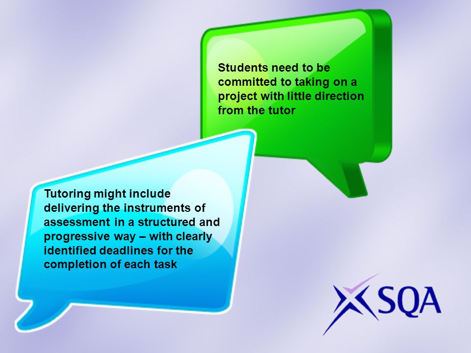 Students need to be committed to taking on a project with little direction from the tutor Tutoring might include delivering the instruments of assessm
