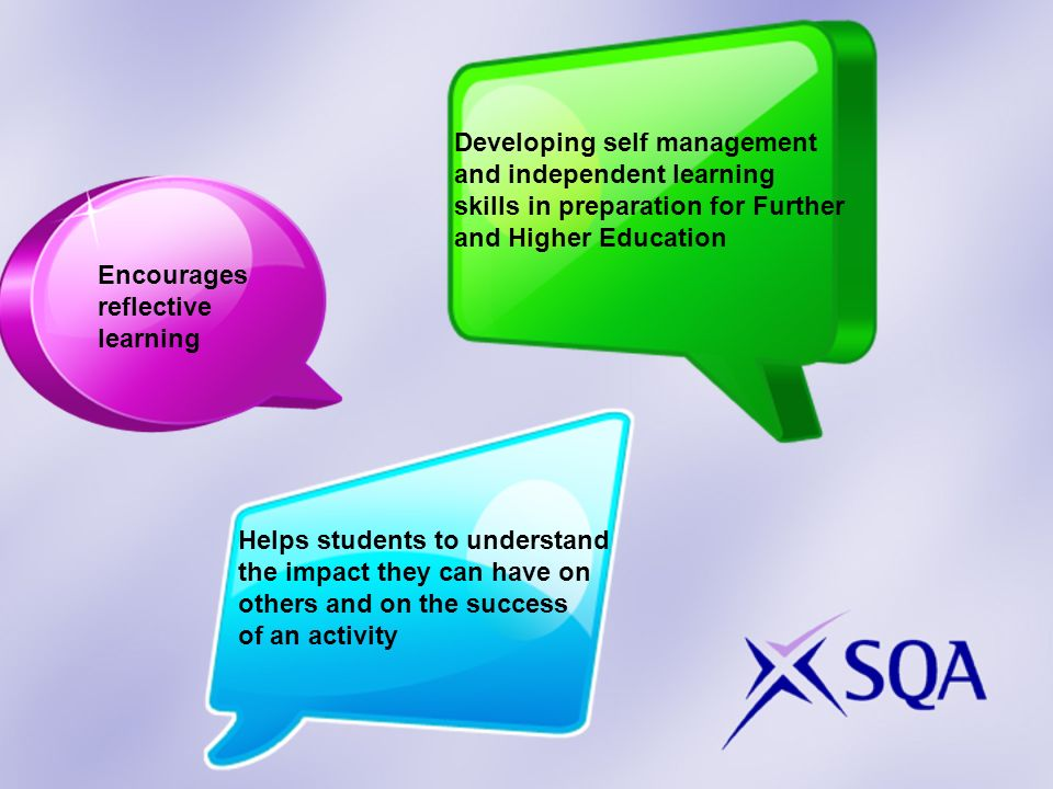Developing self management and independent learning skills in preparation for Further and Higher Education Helps students to understand the impact the