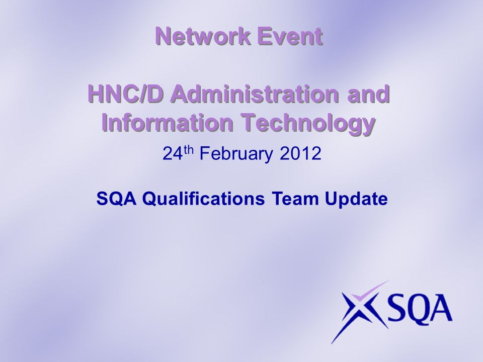 Network Event HNC/D Administration and Information Technology 24 th February 2012 SQA Qualifications Team Update