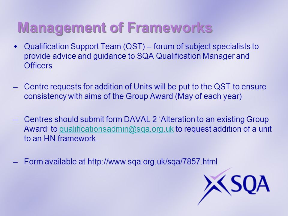 Management of Frameworks Qualification Support Team (QST) – forum of subject specialists to provide advice and guidance to SQA Qualification Manager a