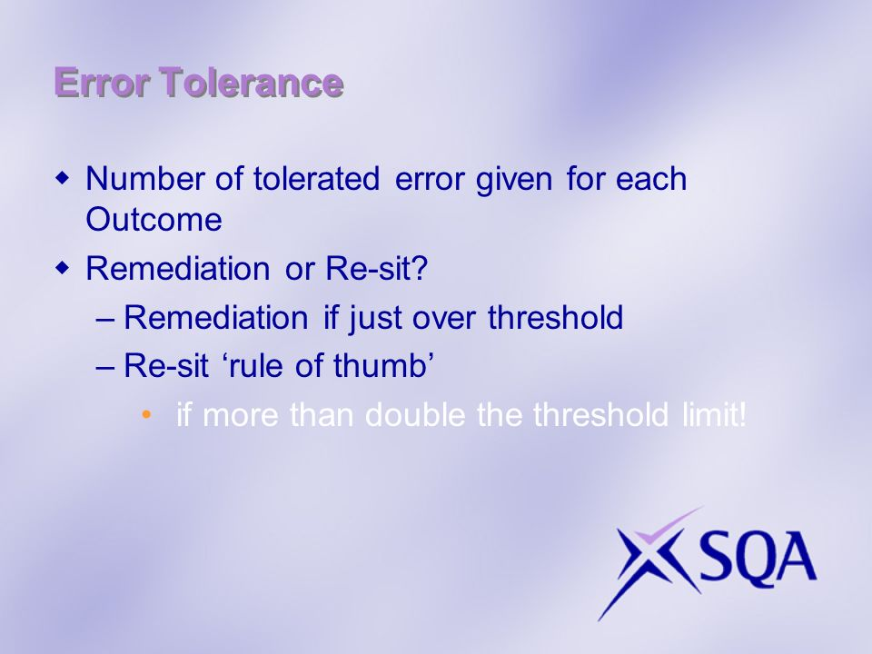 Error Tolerance Number of tolerated error given for each Outcome Remediation or Re-sit? –Remediation if just over threshold –Re-sit rule of thumb if m