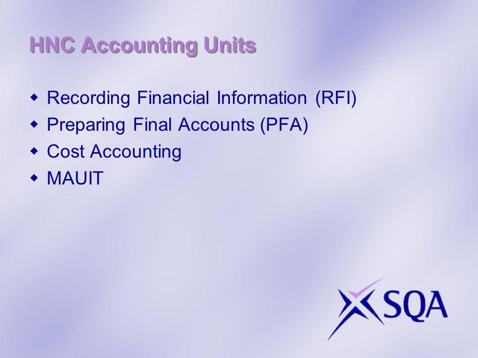 HNC Accounting Units Recording Financial Information (RFI) Preparing Final Accounts (PFA) Cost Accounting MAUIT