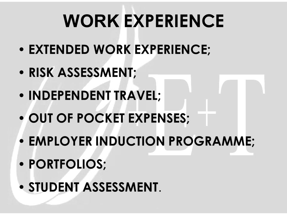 WORK EXPERIENCE EXTENDED WORK EXPERIENCE; RISK ASSESSMENT; INDEPENDENT TRAVEL; OUT OF POCKET EXPENSES; EMPLOYER INDUCTION PROGRAMME; PORTFOLIOS; STUDE