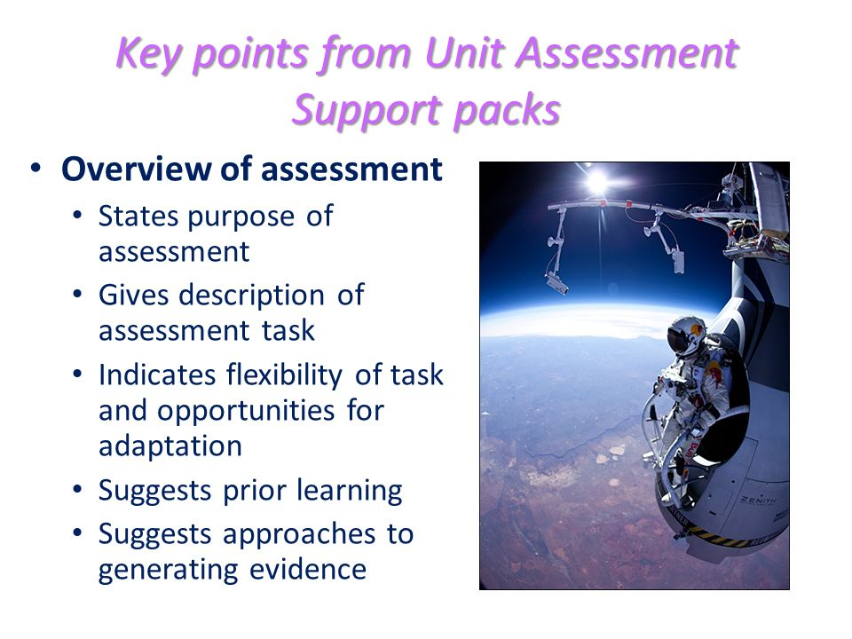 Key points from Unit Assessment Support packs Overview of assessment States purpose of assessment Gives description of assessment task Indicates flexi