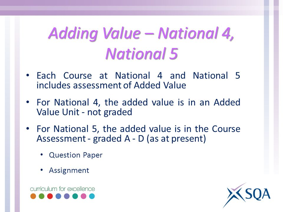 Adding Value – National 4, National 5 Each Course at National 4 and National 5 includes assessment of Added Value For National 4, the added value is i