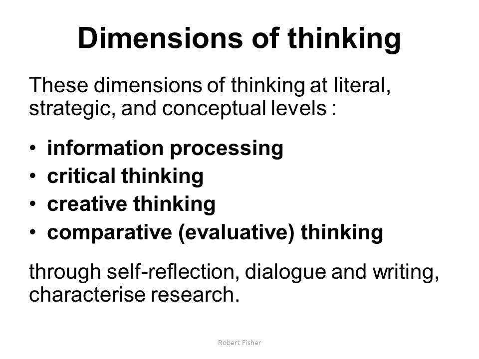 Dimensions of thinking These dimensions of thinking at literal, strategic, and conceptual levels : information processing critical thinking creative t