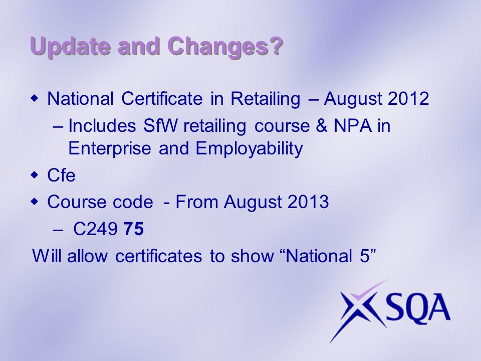 Update and Changes? National Certificate in Retailing – August 2012 –Includes SfW retailing course & NPA in Enterprise and Employability Cfe Course co