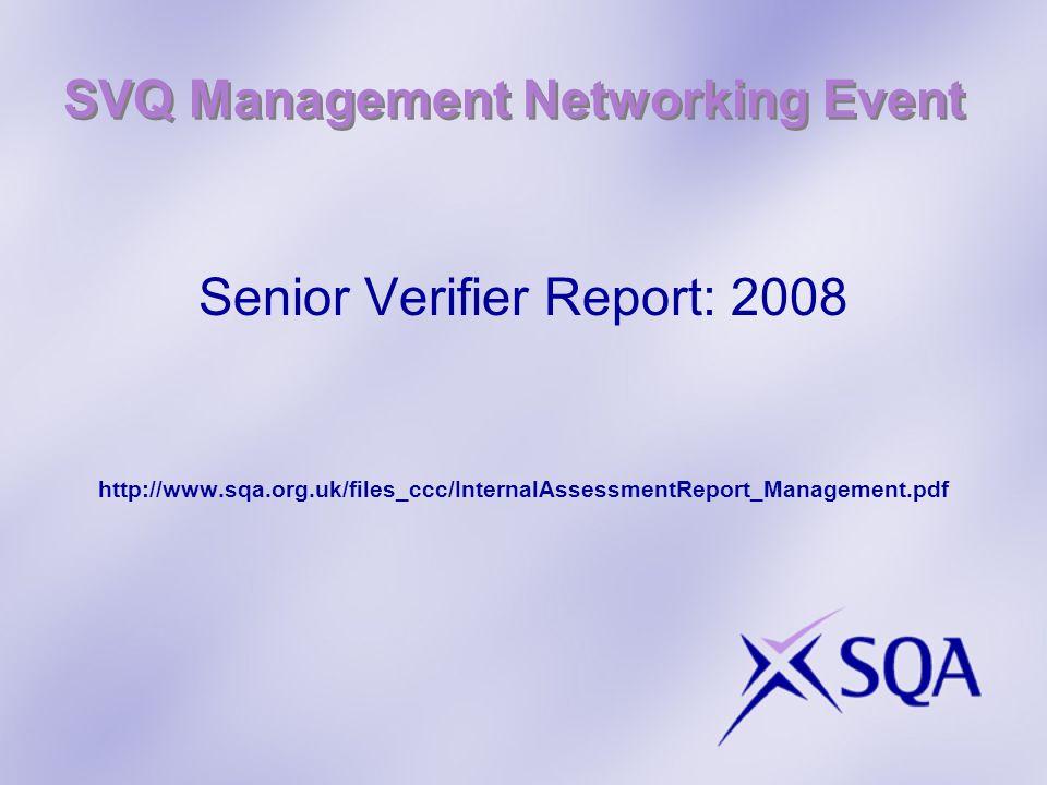 SVQ Management Networking Event Senior Verifier Report: 2008 http://www.sqa.org.uk/files_ccc/InternalAssessmentReport_Management.pdf