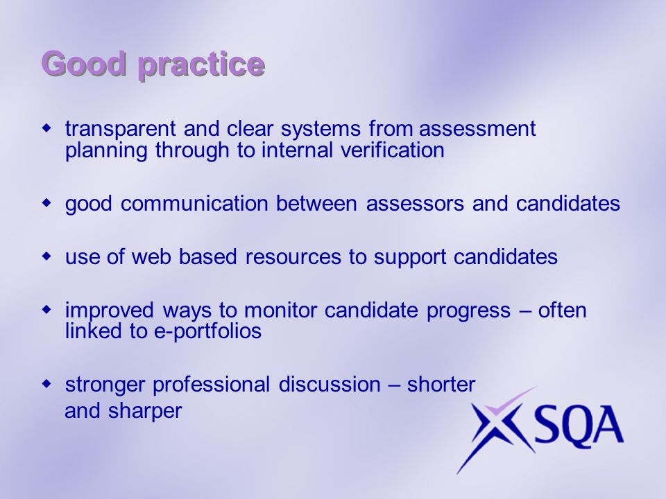 Good practice (cont) continued emphasis on naturally occurring performance evidence knowledge requirements – SQA support material wish to continuously improve delivery of SVQ Management