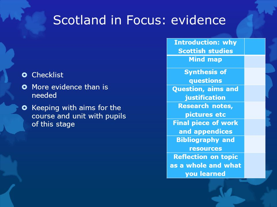 Scotland in Focus: evidence Checklist More evidence than is needed Keeping with aims for the course and unit with pupils of this stage Introduction: w