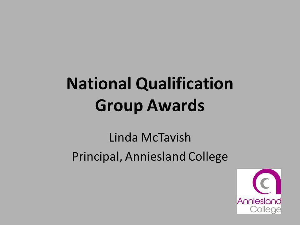 National Qualification Group Awards Linda McTavish Principal, Anniesland College