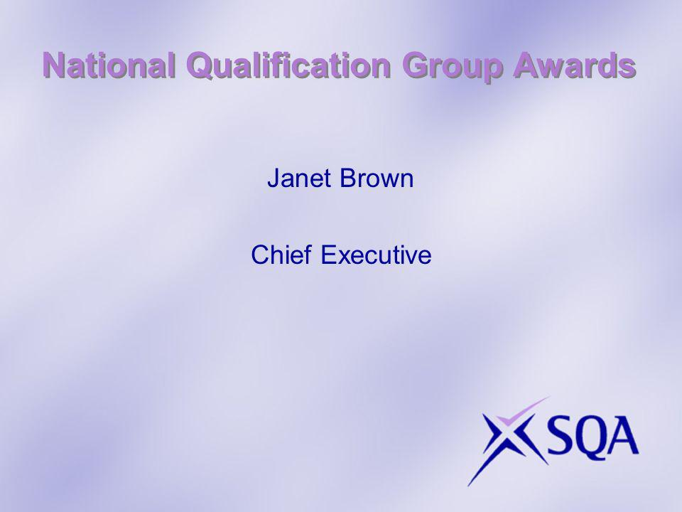 National Qualification Group Awards Janet Brown Chief Executive