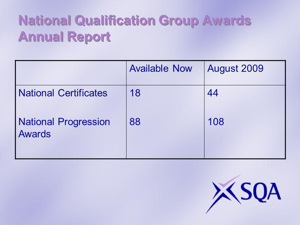 National Qualification Group Awards Annual Report Available NowAugust 2009 National Certificates National Progression Awards 18 88 44 108