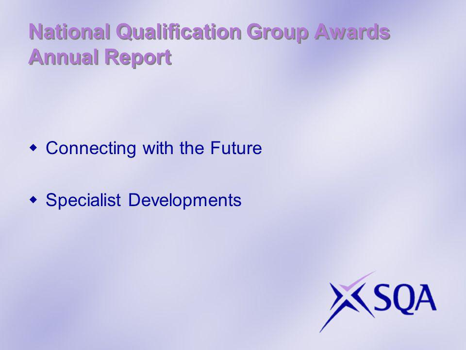 National Qualification Group Awards Annual Report Connecting with the Future Specialist Developments