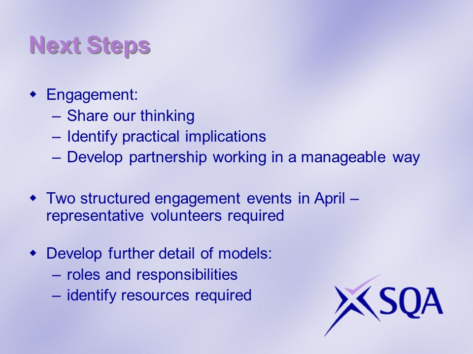 Next Steps Engagement: –Share our thinking –Identify practical implications –Develop partnership working in a manageable way Two structured engagement events in April – representative volunteers required Develop further detail of models: –roles and responsibilities –identify resources required